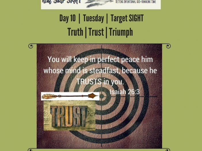 Day 10 Target SIGHT - Trust, Artful Ways for Inspiring Trust, Connect with Jesus, Living greater than ever!